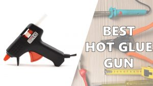 Best Hot Glue Guns – Our Budget and Top Picks