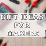 Ultimate Gift List for Makers, Electronics Hobbyists, and DIYers